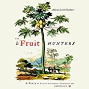 The Fruit Hunters: A Story of Nature, Adventure, Commerce, and Obsession | [Adam Leith Gollner]