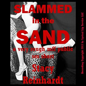 Slammed in the Sand: A Very Rough MFF Threesome Public Sex Short (Harsh Sex Encounters) | [Stacy Reinhardt]