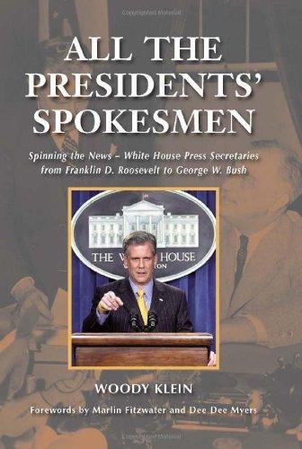 All the Presidents' Spokesmen: Spinning the News--White...