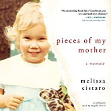 Pieces of My Mother: A Memoir (       UNABRIDGED) by Melissa Cistaro Narrated by Angela Brazil