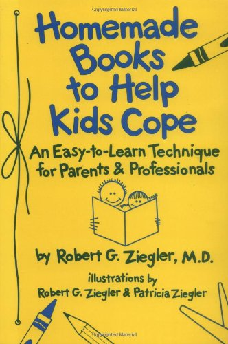 Homemade Books to Help Kids Cope: An Easy to Learn Technique F/Parents & Professionals