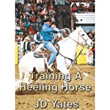 JD Yates Starting the Heeling Horse DVD