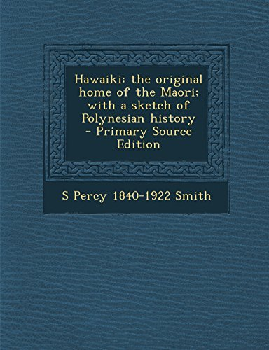 Hawaiki: the original home of the Maori; with a sketch of Polynesian history  - Primary Source Edition