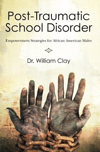 Post Traumatic School Disorder: Empowerment Strategies for African American Males