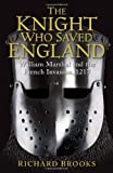 img - for The Knight Who Saved England: William Marshal and the French Invasion, 1217 (General Military) book / textbook / text book