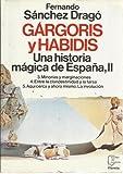 img - for G rgoris y habidis: Una historia m gica de Espa a, II (3. Minor as y marginaciones/ 4.Entre la clandestinidad y la farsa/ 5. Aqu  cerca y ahora mismo. La involuci n, Volume II) book / textbook / text book