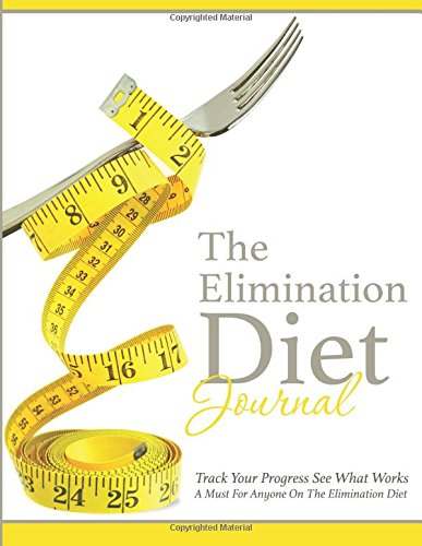 The Elimination Diet Journal: Track Your Progress See What Works: A Must For Anyone On The Elimination Diet