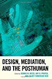 img - for Design, Mediation, and the Posthuman (Postphenomenology and the Philosophy of Technology) book / textbook / text book
