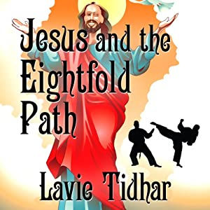 Jesus and the Eightfold Path | [Lavie Tidhar]