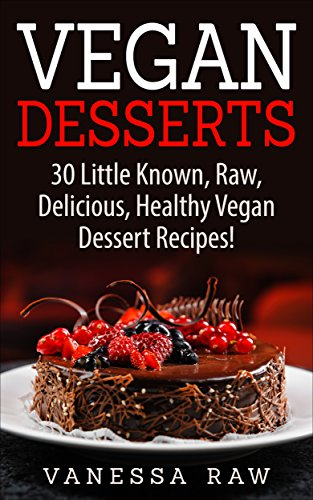 Cookbooks list the best selling raw cookbooks vegan desserts 30 little known delicious vegan desserts vegan cookbook vegan recipes vegan desserts vegan raw food cookbook vegan diet gluten free forumfinder Choice Image