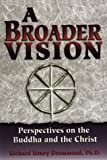 img - for A Broader Vision: Perspectives on the Buddha and the Christ by Richard Henry Drummond (1995-10-03) book / textbook / text book