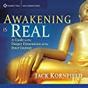 Awakening Is Real: A Guide to the Deeper Dimensions of the Inner Journey Speech by Jack Kornfield Narrated by Jack Kornfield