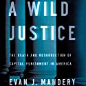 A Wild Justice: The Death and Resurrection of Capital Punishment in America (       UNABRIDGED) by Evan J. Mandery Narrated by Jones Allen