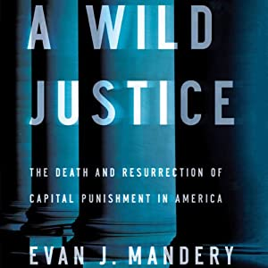 A Wild Justice: The Death and Resurrection of Capital Punishment in America | [Evan J. Mandery]