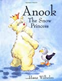 Anook: The Snow Princess (0764156004) by Wilhelm, Hans