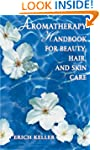 Aromatherapy Handbook for Beauty, Hai...
