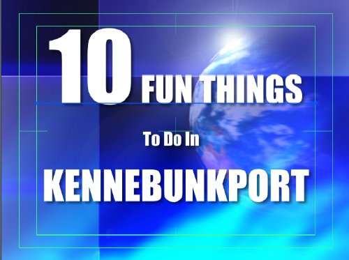 TEN FUN THINGS TO DO IN KENNEBUNKPORT