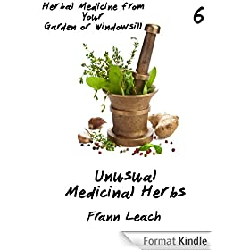 Unusual Medicinal Herbs (Herbal Medicine from Your Garden or Windowsill Book 6) (English Edition)