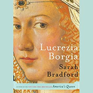 Lucrezia Borgia: Life, Love, and Death in Renaissance Italy | [Sarah Bradford]