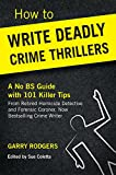 img - for How To Write Deadly Crime Thrillers: A No BS Guide With 101 Killer Tips (How To Write Deadly Crime Fiction Series, Book 1) book / textbook / text book