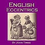 English Eccentrics: Portraits of Strange Characters and Oddballs | John Timbs
