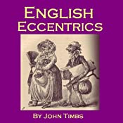 English Eccentrics: Portraits of Strange Characters and Oddballs | [John Timbs]