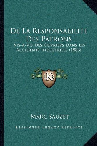 de La Responsabilite Des Patrons: VIS-A-VIS Des Ouvriers Dans Les Accidents Industriels (1883)