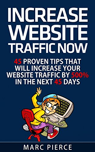 increase-website-traffic-now-45-proven-tips-that-will-increase-your-website-traffic-by-500-in-the-ne