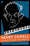 img - for Henry Cowell: A Man Made of Music Hardcover - July 11, 2012 book / textbook / text book