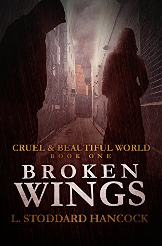 L. Stoddard Hancock - Broken Wings (Cruel and Beautiful World, Book One)