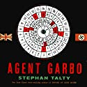 Agent Garbo: The Brilliant, Eccentric Secret Agent Who Tricked Hitler & Saved D-Day (       UNABRIDGED) by Stephan Talty Narrated by Clinton Wade