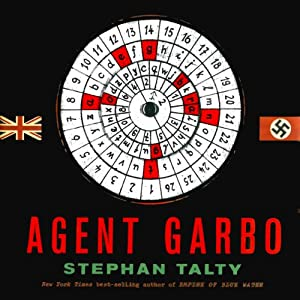 Agent Garbo: The Brilliant, Eccentric Secret Agent Who Tricked Hitler & Saved D-Day | [Stephan Talty]