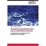 El Papel del Zooplancton En La Red Trofica Marina