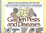 Garden Pests and Diseases (The Simon and Schuster step-by-step encyclopedia of practical gardening)