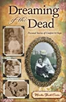 Dreaming of the Dead: Personal Stories of Comfort and Hope