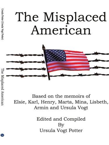 El americano fuera de lugar: Basado en las memorias de Elsie, Karl, Henry, Marta, Mina, Lisbeth, Armin y Ursula Vogt
