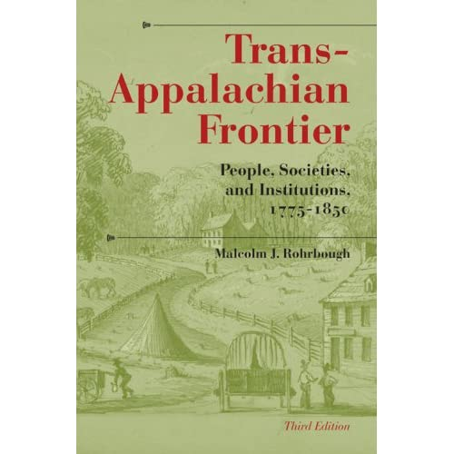 Trans-Appalachian Frontier, Third Edition: People, Societies, and Institutions, 1775-1850