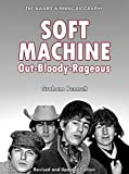Soft Machine: Out-Bloody-Rageous: Revised and Updated Edition