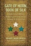 Gate of Horn, Book of Silk: A Guide to Gene Wolfes The Book of the Long Sun and The Book of the Short Sun