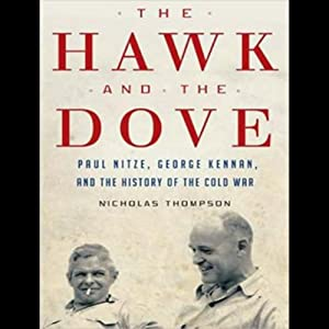 The Hawk and the Dove: Paul Nitze, George Kennan, and the History of the Cold War | [Nicholas Thompson]