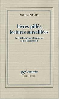 Livres pill�s, lectures surveill�es : Les biblioth�ques fran�aises sous l'Occupation par Martine Poulain