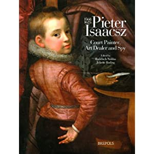 Pieter Isaacsz (1568-1625): Court Painter, Art Dealer and Spy B. Noldus and J. Roding