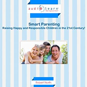 Smart Parenting: Raising Happy and Responsible Children in the 21st Century! | [Robert North]