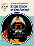 img - for From Space to the Seabed (Great Adventures Series) book / textbook / text book