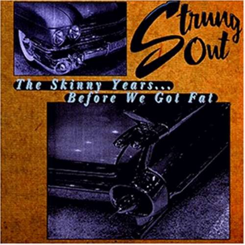 Strung Out - The Skinny Years Before We Got Fat