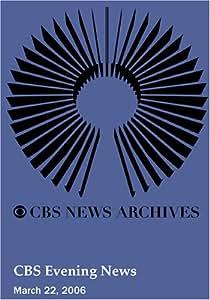 CBS Evening News (March 22, 2006)