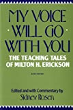My Voice Will Go with You: The Teaching Tales of Milton H. Erickson by Milton H Erickson