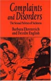 Complaints and Disorders: The Sexual Politics of Sickness (Glass Mountain Pamphlet) (0912670207) by Ehrenreich, Barbara