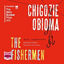 The Fishermen (       UNABRIDGED) by Chigozie Obioma Narrated by Chukwudi Iwuji