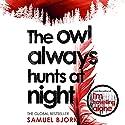 The Owl Always Hunts At Night: Holger Munch & Mia Kruger, Book 2 Hörbuch von Samuel Bjork Gesprochen von: Laura Paton
